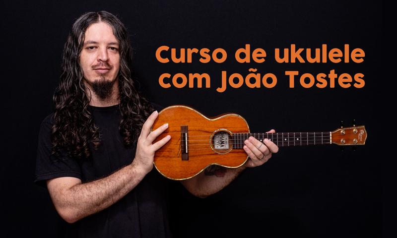 Curso de Ukulele para iniciantes com João Tostes